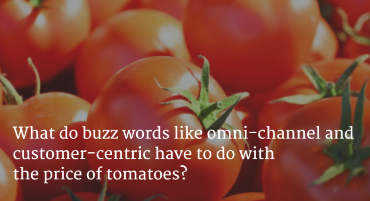 what does omni-channel and customer-centric have to do with the price of tomates